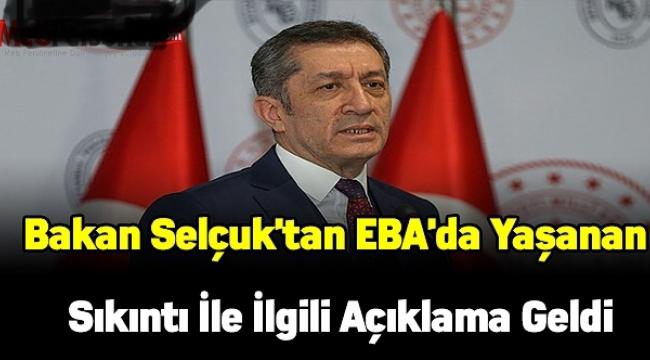 Bakan Selçuk'tan EBA'da yaşanan sıkıntı ile ilgili açıklama geldi