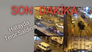 Son Dakika hatayda terör saldırısı