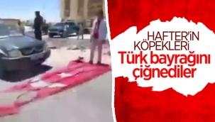 Libya'da Hafter yanlıları, Türk bayrağını çiğnedi
