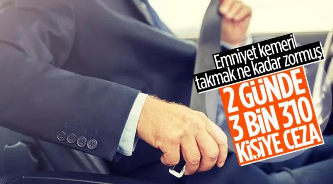 2 günde 3 bin 310 sürücü ve yolcuya emniyet kemeri cezası kesildi